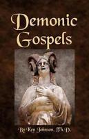Demonic Gospels : The Truth About the Gnostic Gospels, Paperback by Johnson, ...