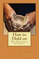 How to Hold On : My Personal Journey by Karoline Bethea-Jones (2015, Paperback)