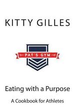 Eating with a Purpose : A Cookbook for Athletes by Kitty Gilles (2013,...