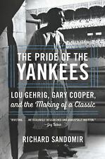The Pride of the Yankees: Lou Gehrig, Gary Cooper, and the Making of a Classic,