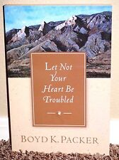 LET NOT YOUR HEART BE TROUBLED by Boyd K. Packer 2010 1STED LDS MORMON BOOK PB