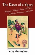 DAWN OF A SPORT : Roanoke College's Track and Field Athletics Program - 1895-...