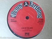 """VINYL 7"""" SINGLE - KING OF THE COPS - BILLY HOWARD - PEN892"""