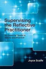 Supervising the Reflective Practitioner: An Essential Guide to Theory and...
