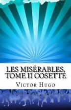 Les Misérables, Tome II Cosette by Victor Hugo (2014, Paperback)