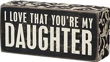 "I LOVE THAT YOU'RE MY DAUGHTER Wooden Box Sign 5.5"" x 2.5"", Primitives by Kathy"