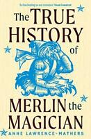 The True History of Merlin the Magician by Lawrence–mather, Anne, NEW Book, FREE