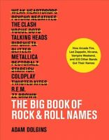 Big Book of Rock & Roll Names : How Arcade Fire, Led Zeppelin, Nirvana, Vampi...