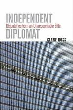 Crises in World Politics: Independent Diplomat : Dispatches from an...