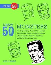 Draw 50 Monsters : The Step-by-Step Way to Draw Creeps, Superheroes, Demons,...