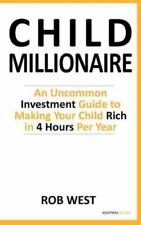The Child Millionaire: An Uncommon Investment Guide to Making Your Child Rich in
