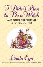 I Didn't Plan to Be a Witch: And Other Surprises of a Joyful Mother (Paperback o