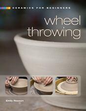Ceramics for Beginners: Wheel Throwing (A Lark Ceramics Book), Reason, Emily, Go