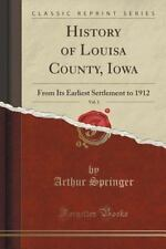 History of Louisa County, Iowa, Vol. 1 : From Its Earliest Settlement to 1912...