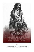Irish Potato Famine : The History and Legacy of the Mass Starvation in Irelan...