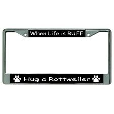 when life is ruff hug a rottweiler paw print chrome license plate frame usa made