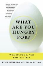 What Are You Hungry For? : Women, Food, and Spirituality by Mary Taylor and Lynn