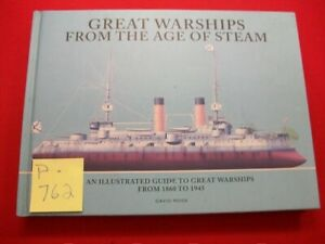 GREAT WARSHIPS FROM THE AGE OF STEAM-A ILLUSTRATED GUIDE 1860-1945 BY DAVID ROSS