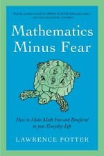 Mathematics Minus Fear: How to Make Math Fun and B