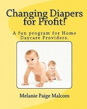 Changing Diapers for Profit! : A Fun Program for Home Daycare Providers by...