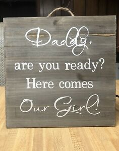 Daddy Are You Ready Here Comes Our Girl DECAL ONLY For Wooden Sign Wedding DIY