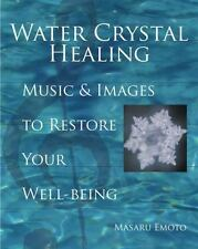 Water Crystal Healing : Music and Images to Restore Your Well-Being by Masaru...