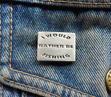 I Would Rather Be Fishing Pewter Pin Badge