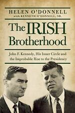 The Irish Brotherhood : John F. Kennedy, His Inner Circle, and the Improbable...