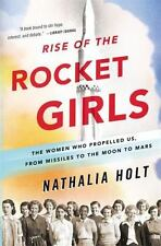 Rise of the Rocket Girls: The Women Who Propelled Us, from Missiles to the Moon