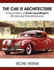 Car Is Architecture - a Visual History of Frank Lloyd Wright's 85 Cars and On...
