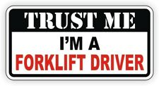 Trust Me FORKLIFT DRIVER Funny Hard Hat Sticker | Tow Motor Safety Helmet Decal