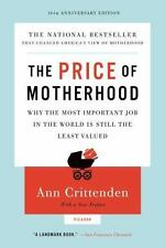 The Price of Motherhood : Why the Most Important Job in the World Is Still...