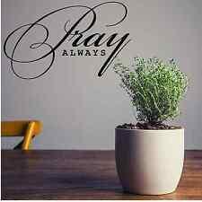 "Pray Always vinyl wall decal 13"" X 22"" Black or White Traditional Religious"