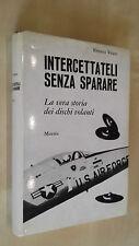INTERCETTATELI SENZA SPARARE! La vera storia dei dischi volanti Renato Vesco