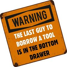 Funny THE LAST GUY TO BORROW A TOOL IS Tool Box / Chest vinyl sticker decal