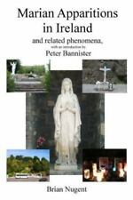 Marian Apparitions in Ireland : And Related Phenomena by Brian Nugent (2015,...