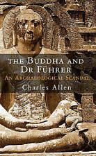The Buddha and Dr Fuhrer: An Archaeological Scandal, Charles Allen, New Book