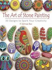 The Art of Stone Painting: 30 Designs to Spark Your Creativity: By Bac, F. Se...