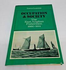 Occupation and Society: The East Anglian Fishermen 1880-1914, Lummis, Trevor