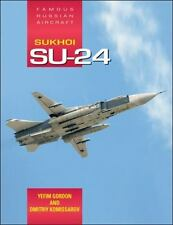 Sukhoi Su-24: Famous Russian Aircraft by Dmitriy Komissarov and Yefim Gordon...