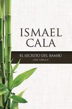 El Secreto Del Bambu : Una Fabula by Ismael Cala (2015, Paperback)