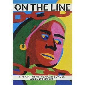 On the Line: Life on the U.S.-Mexican Border - Paperback NEW Augusta Dwyer 1995/