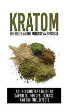 Kratom: The Truth About Mitragyna Speciosa: An Introductory Guide to Capsules, P