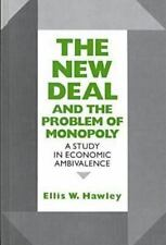 The New Deal and the Problem of Monopoly : A Study in Economic Ambivalence by...