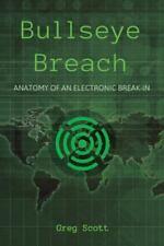 Bullseye Breach : Anatomy of an Electronic Break-In by Greg Scott (2015, Paperba