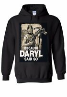 Because Daryl Said So Walking Dead Men Women Unisex Top Hoodie Sweatshirt 68