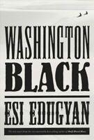 WASHINGTON BLACK: A novel (Hardcover) by Edugyan, Esi,(0525521429)