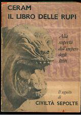 CERAM C. W. IL LIBRO DELLE RUPI EINAUDI 1955 SAGGI 197 ITTITI ARCEHOLOGIA