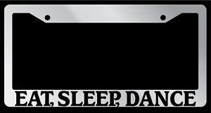 "Chrome License Plate Frame ""Eat, Sleep, Dance"" Auto Accessory 705"