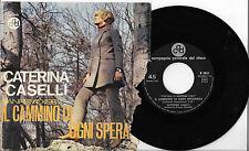 45 GIRI CATERINA CASELLI 1967 IL CAMMINO DI OGNI SPERANZA/LE BICICLETTE BIANCHE